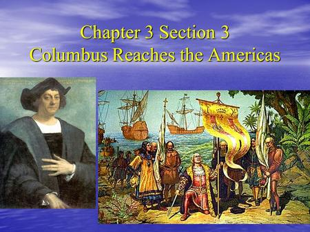 Chapter 3 Section 3 Columbus Reaches the Americas.