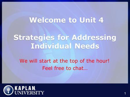 Welcome to Unit 4 Strategies for Addressing Individual Needs Welcome to Unit 4 Strategies for Addressing Individual Needs We will start at the top of the.