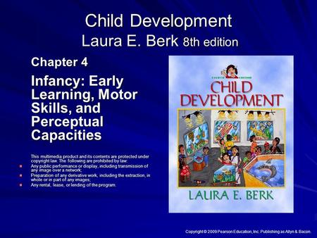 Child Development Laura E. Berk 8th edition Chapter 4 Infancy: Early Learning, Motor Skills, and Perceptual Capacities This multimedia product and its.