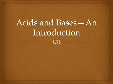   Acids  Produce H + ions when dissolved in water  Ionize into H + ions and negative ion  (Ex. HCl, HBr)  Bases  Produce OH - ions when dissolved.