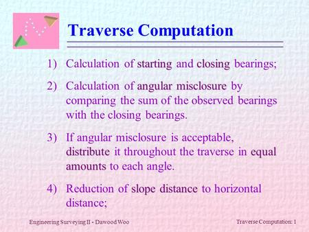 Traverse Computation 1) Calculation of starting and closing bearings;
