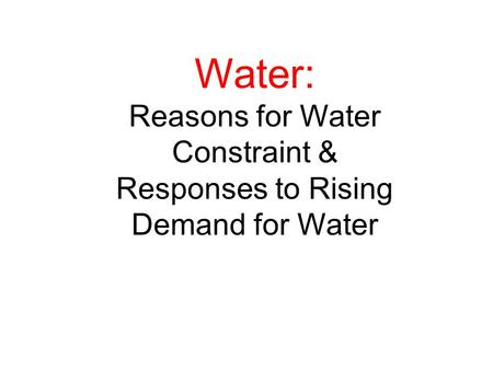 Water: Reasons for Water Constraint & Responses to Rising Demand for Water.