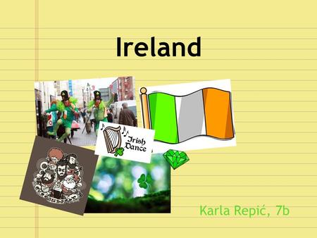 Ireland Karla Repić, 7b. The Republic of Ireland is situated in the north- west of Europe.
