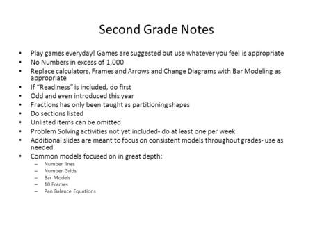 Second Grade Notes Play games everyday! Games are suggested but use whatever you feel is appropriate No Numbers in excess of 1,000 Replace calculators,