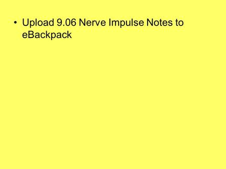 Upload 9.06 Nerve Impulse Notes to eBackpack. Nerve Impulses.