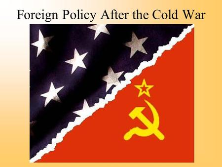 Foreign Policy After the Cold War. Mikhail Gorbachev Mikhail Gorbachev and his rise to power in the Soviet Union in 1985 marked a new era in that nation's.
