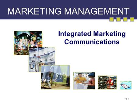 10-1 MARKETING MANAGEMENT Integrated Marketing Communications.