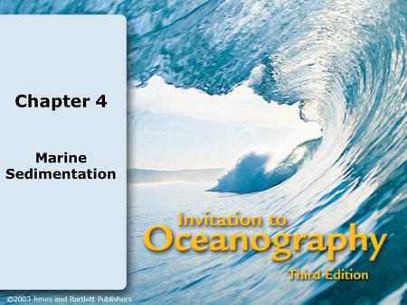 Chapter 4 Marine Sedimentation ©2003 Jones and Bartlett Publishers.