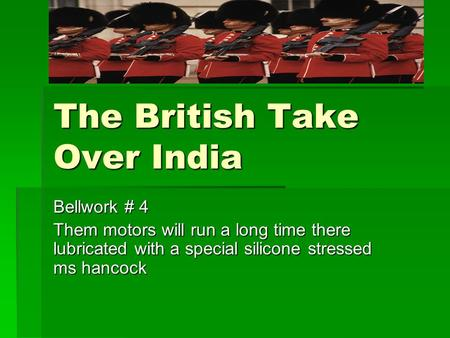 The British Take Over India Bellwork # 4 Them motors will run a long time there lubricated with a special silicone stressed ms hancock.