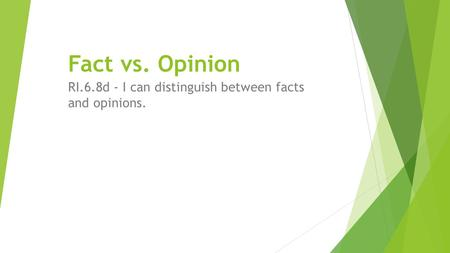 Fact vs. Opinion RI.6.8d - I can distinguish between facts and opinions.