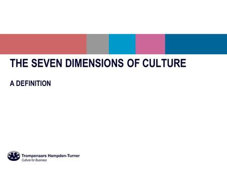 THE SEVEN DIMENSIONS OF CULTURE A DEFINITION. What are the Seven Dimensions of Culture? Trompenaars Hampden-Turner (THT) is a research- driven consulting.