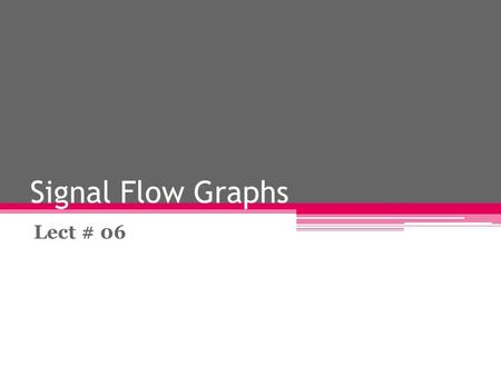 Signal Flow Graphs Lect # 06. Definition: A signal-flow graph (SFG), also known as a Mason graph, is a special type of block diagram and directed graph,