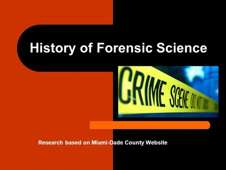 History of Forensic Science Research based on Miami-Dade County Website.