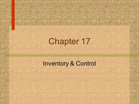 Chapter 17 Inventory & Control What we will cover: n Standard costs n Variance Analysis.
