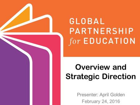 Overview and Strategic Direction Presenter: April Golden February 24, 2016.