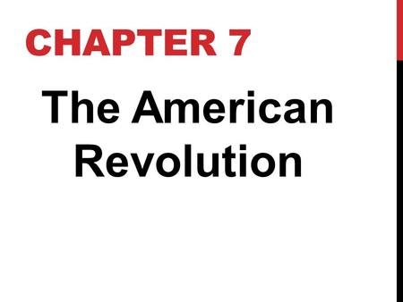 CHAPTER 7 The American Revolution. Haym Salomon gave the American government $600,000 to help fight in the war against the British.