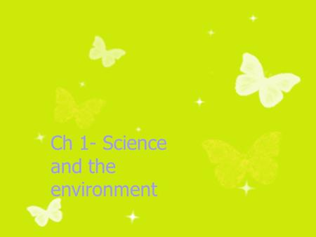 Ch 1- Science and the environment. An interdisciplinary study of human interactions with the environment. environmental science.