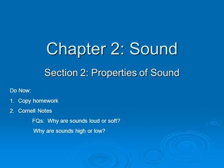 Chapter 2: Sound Section 2: Properties of Sound Do Now: 1.Copy homework 2.Cornell Notes FQs: Why are sounds loud or soft? Why are sounds high or low?