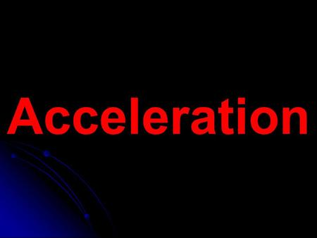 Acceleration. Acceleration – rate at which velocity changes Results from a change in speed and direction Acceleration = change in velocity = Δv timet.