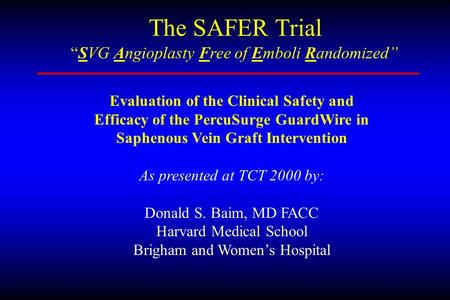 The SAFER Trial Evaluation of the Clinical Safety and Efficacy of the PercuSurge GuardWire in Saphenous Vein Graft Intervention As presented at TCT 2000.