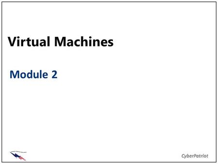Virtual Machines Module 2. Objectives Define virtual machine Define common terminology Identify advantages and disadvantages Determine what software is.