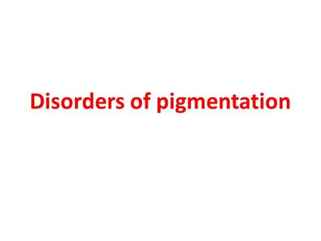 Disorders of pigmentation. Hypopigmentation. Hyperpigmentation.
