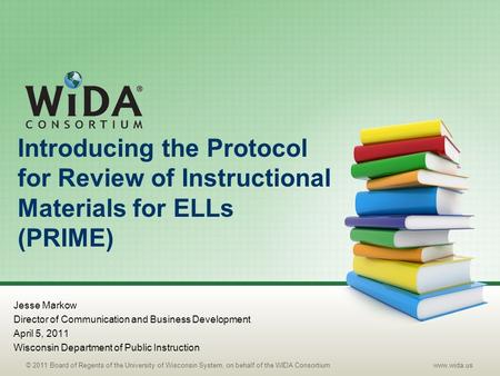 © 2011 Board of Regents of the University of Wisconsin System, on behalf of the WIDA Consortium www.wida.us Introducing the Protocol for Review of Instructional.