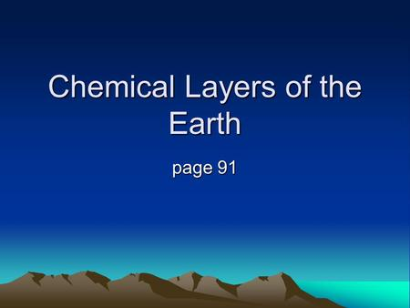 Chemical Layers of the Earth page 91. Remember when the Earth was molten? …