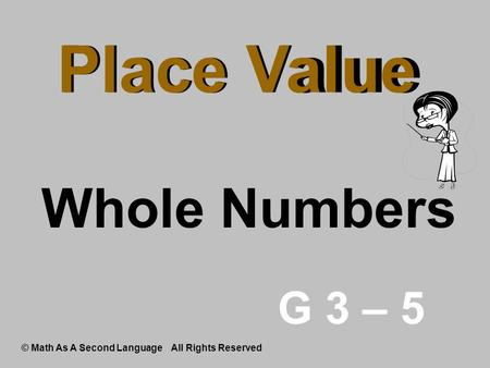 Place Value Whole Numbers Place Value © Math As A Second Language All Rights Reserved G 3 – 5.