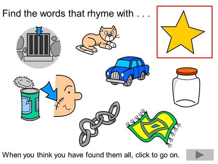 Find the words that rhyme with... When you think you have found them all, click to go on.