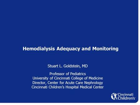 Hemodialysis Adequacy and Monitoring Stuart L. Goldstein, MD Professor of Pediatrics University of Cincinnati College of Medicine Director, Center for.