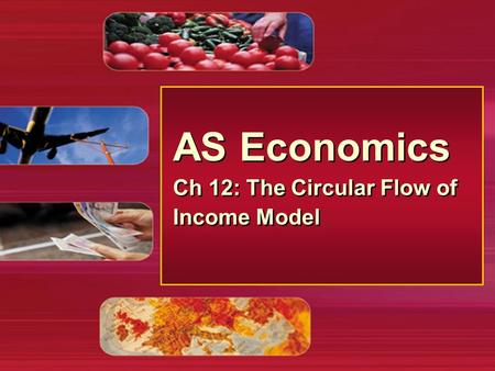 AS Economics Ch 12: The Circular Flow of Income Model AS Economics Ch 12: The Circular Flow of Income Model.