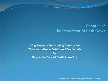 Chapter 12 The Statement of Cash Flows Using Financial Accounting Information: The Alternative to Debits and Credits, 6/e by Gary A. Porter and Curtis.