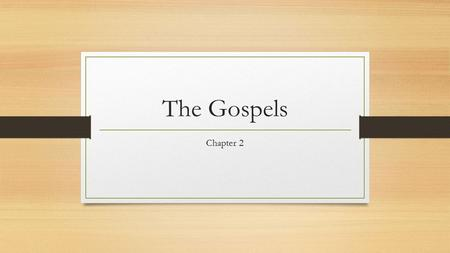 The Gospels Chapter 2. Gospels Christians believe that because the Gospels were written under the inspiration of the Holy Spirit, they are exact factual.