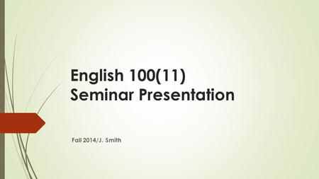 English 100(11) Seminar Presentation Fall 2014/J. Smith.