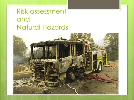 Risk assessment and Natural Hazards. Concept of vulnerability (e.g. fatalities in two contrasting societies) Deaths 1 ………………………………………… 10 1000 100 10.