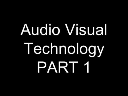 Audio Visual Technology PART 1. Purpose Of Lesson Part 1 We will discuss the different types of visual screens that have been available in the past and.