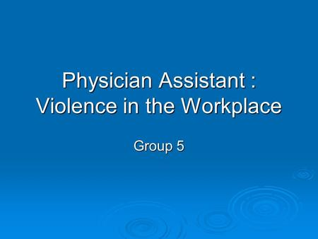 Physician Assistant : Violence in the Workplace Group 5.