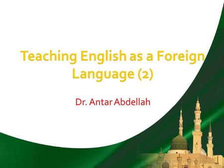 Dr. Antar Abdellah. To enable you as an EFL teacher to: 1. Develop and articulate instructional objectives adequately and clearly. 2. Create, construct,