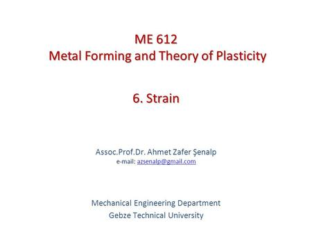 6. Strain   Assoc.Prof.Dr. Ahmet Zafer Şenalp   Mechanical Engineering Department Gebze Technical University.