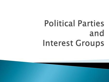  Political Party - An organization that seeks to achieve power by electing it's members to public office.  Interest Group – Any organized group whose.
