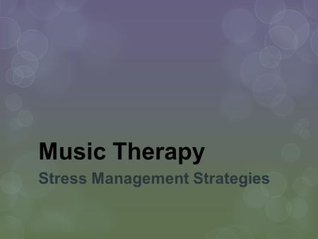 Music Therapy Stress Management Strategies. What is Music Therapy ? Music therapy is the skillful use of music and musical elements by an accredited music.