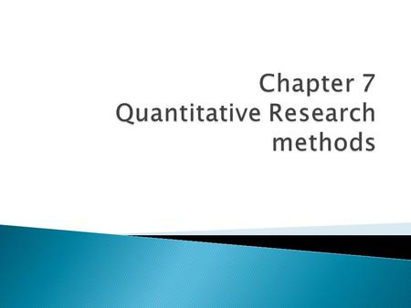 Describe the defining characteristics of quantitative research studies.  List and describe the basic steps in conducting quantitative research studies.