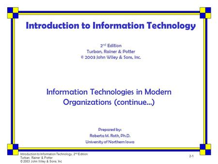 Introduction to Information Technology, 2 nd Edition Turban, Rainer & Potter © 2003 John Wiley & Sons, Inc 2-1 Introduction to Information Technology 2.
