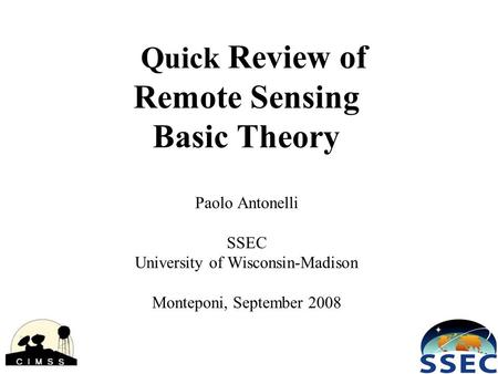 Quick Review of Remote Sensing Basic Theory Paolo Antonelli SSEC University of Wisconsin-Madison Monteponi, September 2008.