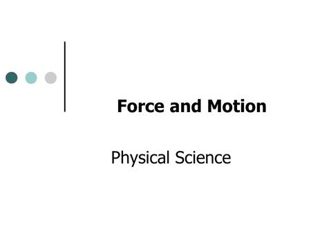 Force and Motion Physical Science Forces and Motion Forces can create changes in motion (acceleration or deceleration).
