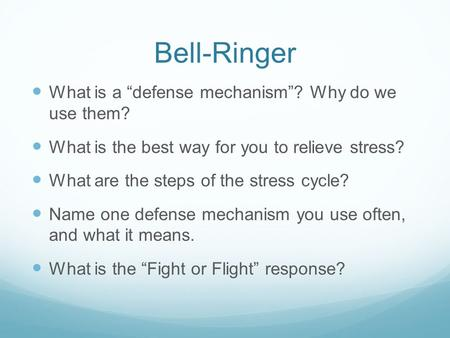 "Bell-Ringer What is a ""defense mechanism""? Why do we use them? What is the best way for you to relieve stress? What are the steps of the stress cycle?"