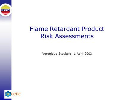 Flame Retardant Product Risk Assessments Veronique Steukers, 1 April 2003.