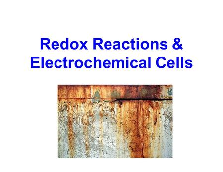 Redox Reactions & Electrochemical Cells.  Type of reaction based on transfer of electrons between species  Used to be based on gain or loss of O  Now: