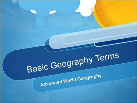 Basic Geography Terms Advanced World Geography. 5 Themes of Geography LocationPlaceH.E.IMovementRegion.